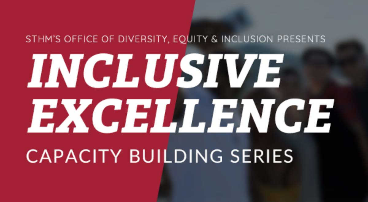 STHM's Office of Diversity, Equity & Inclusion Presents Inclusive Excellence Capacity Building Series